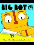 Big Bot, Small Bot: A Book of Robot Opposites