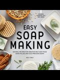 Easy Soap Making: Natural Recipes for Creative Melt-And-Pour, Hand-Milled, and Cold-Process Soaps