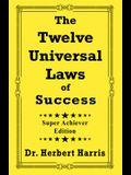 The Twelve Universal Laws of Success: Super Achiever Edition