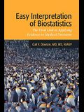 Easy Interpretation of Biostatistics: The Vital Link to Applying Evidence in Medical Decisions
