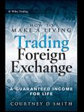 How to Make a Living Trading Foreign Exchange: A Guaranteed Income for Life