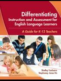 Differentiating Instruction and Assessment for English Language Learners: A Guide for K - 12 Teachers