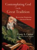 Contemplating God with the Great Tradition: Recovering Trinitarian Classical Theism