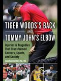 Tiger Woods's Back and Tommy John's Elbow: Injuries and Tragedies That Transformed Careers, Sports, and Society