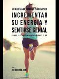 97 Recetas de Comidas y Jugos Para Incrementar Su Energía y Sentirse Genial: Elimine La Fatiga y Energía Baja Durante El Día