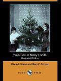 Yule-Tide in Many Lands (Illustrated Edition) (Dodo Press)