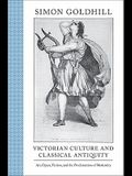 Victorian Culture and Classical Antiquity: Art, Opera, Fiction, and the Proclamation of Modernity