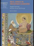 Real Birds in Imagined Gardens: Mughal Painting Between Persia and Europe