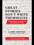Great Stories Don't Write Themselves: Criteria-Driven Strategies for More Effective Fiction