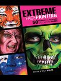Extreme Face Painting: 50 Friendly & Fiendish Step-By-Step Demos [With DVD]