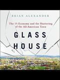 Glass House Lib/E: The 1% Economy and the Shattering of the All-American Town