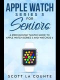 Apple Watch Series 3 For Seniors: A Ridiculously Simple Guide to Apple Watch Series 3 and WatchOS 6