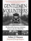 Gentlemen Volunteers: The Story of the American Ambulance Drivers in the First World War
