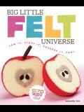 Big Little Felt Universe: Sew It, Stuff It, Squeeze It, Fun! [With Pattern(s)]