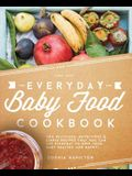 Everyday Baby Food Cookbook: 200 Delicious, Nutritious and Simple Baby Food Recipes That You Can Use Everyday To Keep Your Little One Happy And Hea