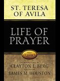 Life of Prayer: Cultivating Faith and Passion for God from the Writings of St. Teresa of Avila