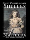 Mathilda by Mary Wollstonecraft Shelley, Fiction, Classics