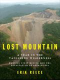 Lost Mountain: A Year in the Vanishing Wilderness: Radical Strip Mining and the Devastation of Appalachia