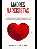 Madres Narcisistas: Cómo sobrevivir a las relaciones parentales abusivas causadas por trastornos de la personalidad. Recuperarse del descu