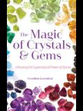 The Magic of Crystals and Gems: Unlocking the Supernatural Power of Stones (Healing Gemstones and Crystals)