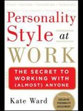 Personality Style at Work: The Secret to Working with (Almost) Anyone (Business Books)