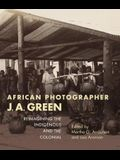 African Photographer J. A. Green: Reimagining the Indigenous and the Colonial