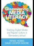 Discovering Media Literacy: Teaching Digital Media and Popular Culture in Elementary School