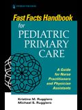 Fast Facts Handbook for Pediatric Primary Care: A Guide for Nurse Practitioners and Physician Assistants
