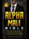 Alpha Male Bible: Charisma. Attract Women with Psychology of Attraction. Art of Confidence. Self Hypnosis. Art of Body Language. Small T