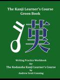 The Kanji Learner's Course Green Book: Writing Practice Workbook for The Kodansha Kanji Learner's Course