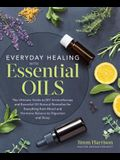 Everyday Healing with Essential Oils: The Ultimate Guide to DIY Aromatherapy and Essential Oil Natural Remedies for Everything from Mood and Hormone B