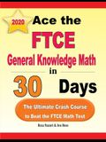 Ace the FTCE General Knowledge Math in 30 Days: The Ultimate Crash Course to Beat the FTCE Math Test