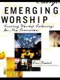 Emerging Worship: Creating New Worship Gatherings for Emerging Generations