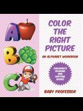 Color the Right Picture - An Alphabet Workbook - Children's Reading and Writing Books