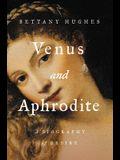 Venus and Aphrodite: A Biography of Desire