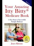 Your Amazing Itty Bitty Medicare Book: 15 Key Steps to Successfully Navigate Medicare.