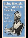 Being Brought from Africa to America - The Best of Phillis Wheatley