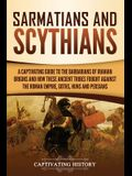 Sarmatians and Scythians: A Captivating Guide to the Barbarians of Iranian Origins and How These Ancient Tribes Fought Against the Roman Empire,