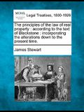 The Principles of the Law of Real Property: According to the Text of Blackstone: Incorporating the Alterations Down to the Present Time.