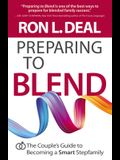 Preparing to Blend: The Couple's Guide to Becoming a Smart Stepfamily