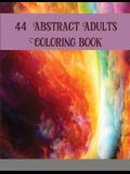 44 Abstract Adults Coloring book: Abstract Coloring Books For Adults Thick Paper Abstract Art Coloring Book Mandala Coloring Books ... Book Adults Abs