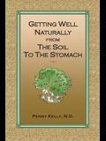 Getting Well Naturally from The Soil to The Stomach: Understanding the Connection Between the Earth and Your Health