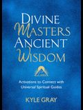 Divine Masters, Ancient Wisdom: Activations to Connect with Universal Spiritual Guides