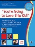 You're Going to Love This Kid!: A Professional Development Package for Teaching Students with Autism in the Inclusive Classroom