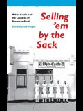 Selling'em by the Sack: White Castle and the Creation of American Food