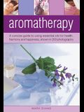 Aromatherapy: A Concise Guide to Using Essential Oils for Health, Harmony and Happiness, Shown in 200 Photographs