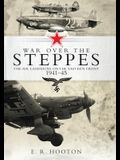 War Over the Steppes: The Air Campaigns on the Eastern Front 1941-45