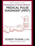 Medical Pulse Diagnosis(R) (MPD(R)): Fundamentals of Chinese Medicine Medical Pulse Diagnosis(R) (MPD(R))