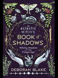 The Eclectic Witch's Book of Shadows: Witchy Wisdom at Your Fingertips