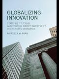 Globalizing Innovation: State Institutions and Foreign Direct Investment in Emerging Economies